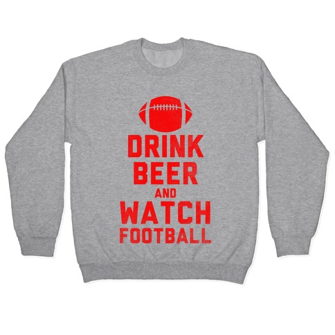 Drink Beer And Watch Football Pullover