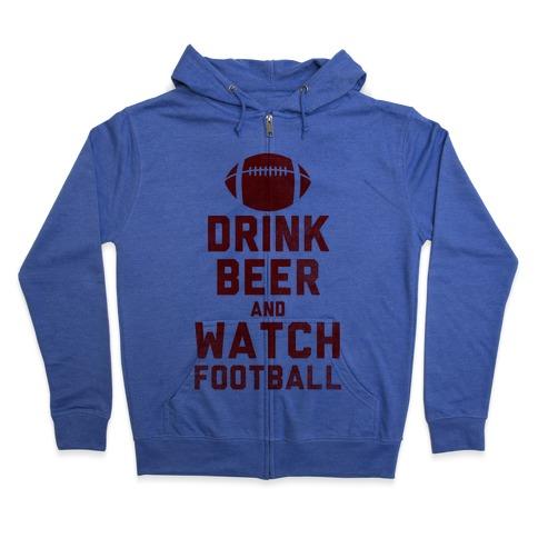 Drink Beer And Watch Football Zip Hoodie
