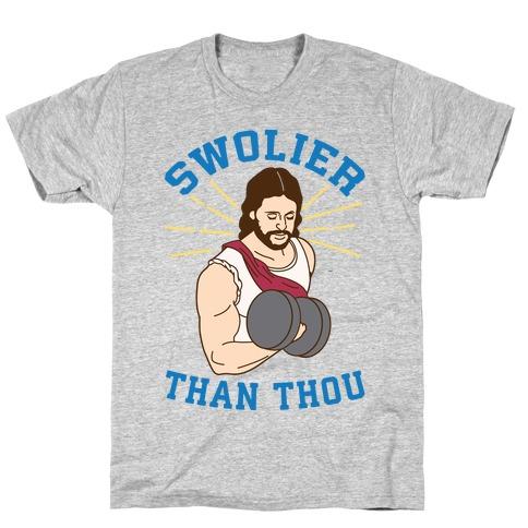 Swolier Than Thou T-Shirt