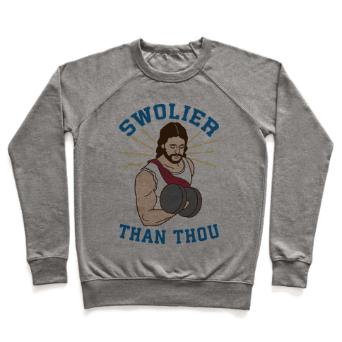 Swolier Than Thou Pullover