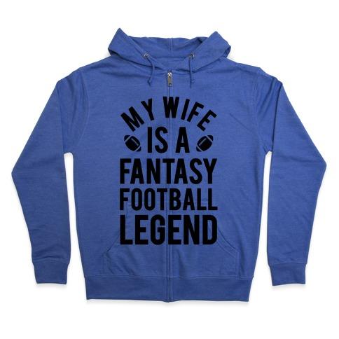 My Wife is a Fantasy Football Legend Zip Hoodie
