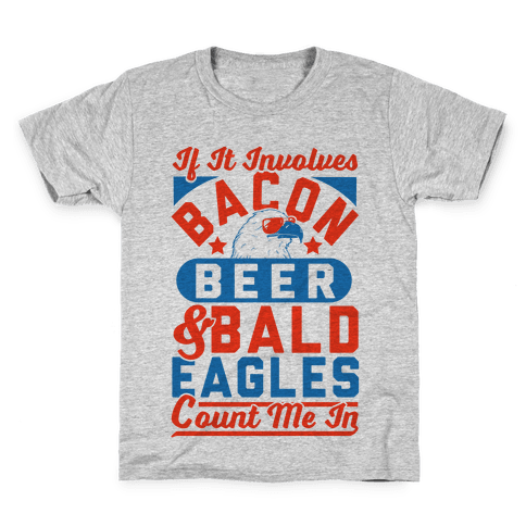 If It Involves Bacon Beer & Bald Eagles Count Me In Kids T-Shirt