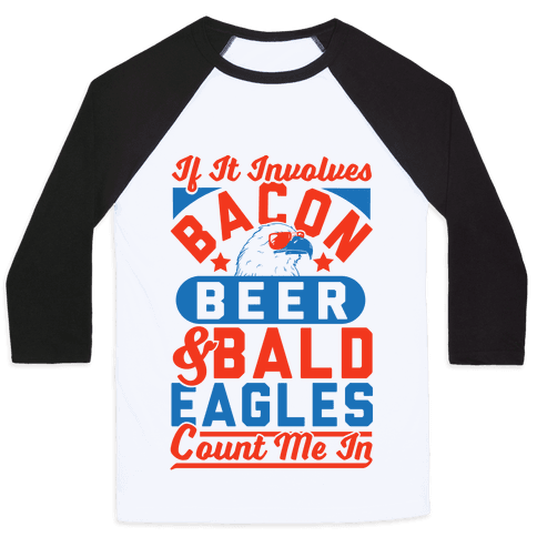 If It Involves Bacon Beer & Bald Eagles Count Me In Baseball Tee