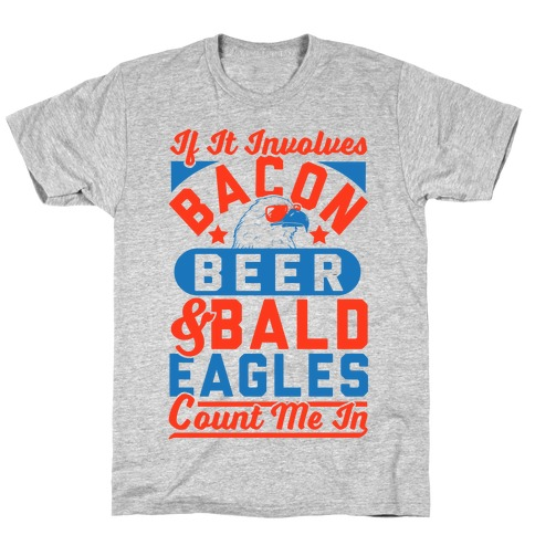 If It Involves Bacon Beer & Bald Eagles Count Me In T-Shirt