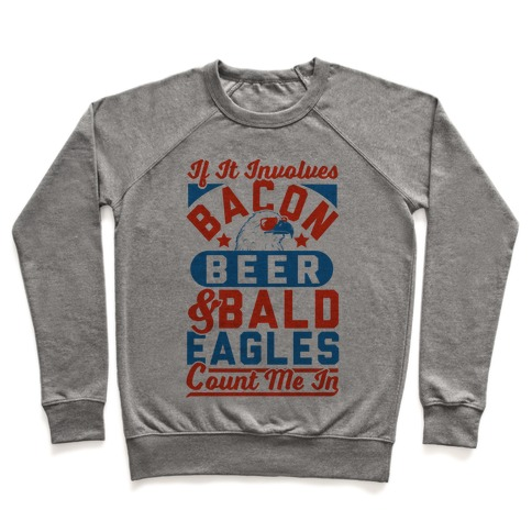 If It Involves Bacon Beer & Bald Eagles Count Me In Pullover