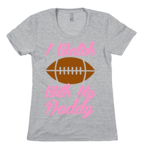 I Watch Football With My Daddy Womens T-Shirt