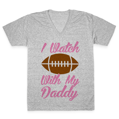 I Watch Football With My Daddy V-Neck Tee Shirt