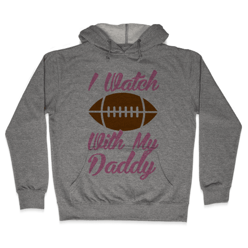 I Watch Football With My Daddy Hooded Sweatshirt