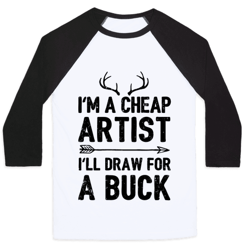 I'm A Cheap Artist I'll Draw For A Buck Baseball Tee