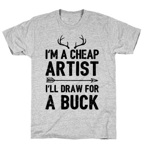 I'm A Cheap Artist I'll Draw For A Buck Mens T-Shirt