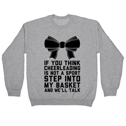 If You Think Cheerleading Is Not A Sport Step Into My Basket and We'll Talk Pullover