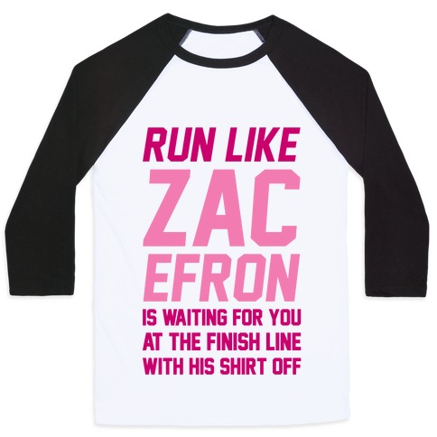 Run Like Zac Efron Is Waiting For You At The Finish Line Baseball Tee