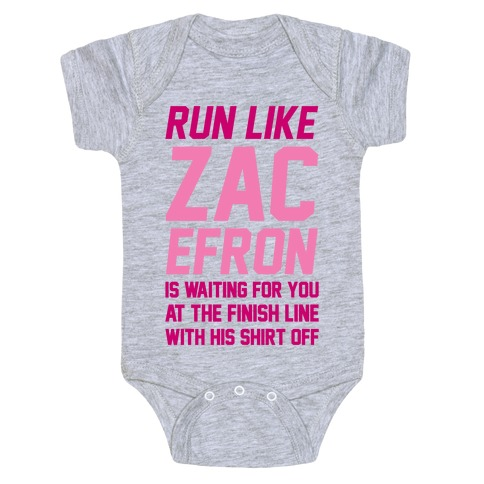 Run Like Zac Efron Is Waiting For You At The Finish Line Baby Onesy