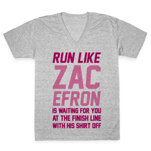 Run Like Zac Efron Is Waiting For You At The Finish Line V-Neck Tee Shirt