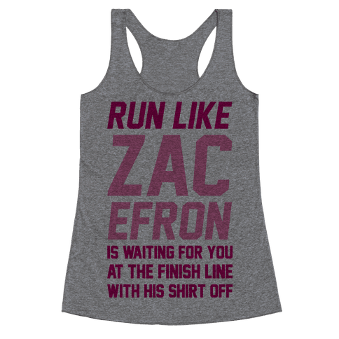 Run Like Zac Efron Is Waiting For You At The Finish Line Racerback Tank Top