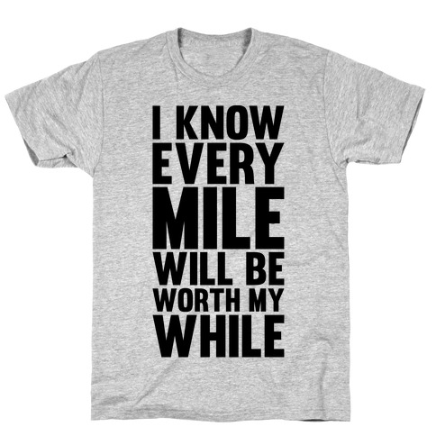 I Know Every Mile Will Be Worth My While T-Shirt