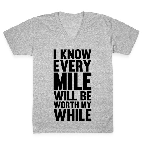 I Know Every Mile Will Be Worth My While V-Neck Tee Shirt