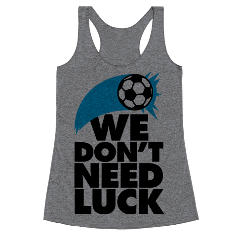 We Don't Need Luck (Soccer) Racerback Tank Top