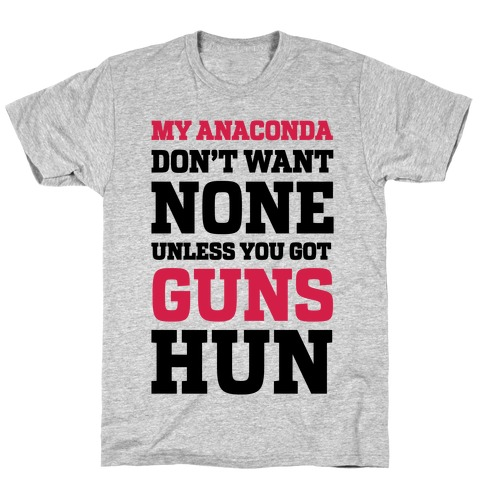 My Anaconda Don't Want None Unless You Got Guns Hun T-Shirt