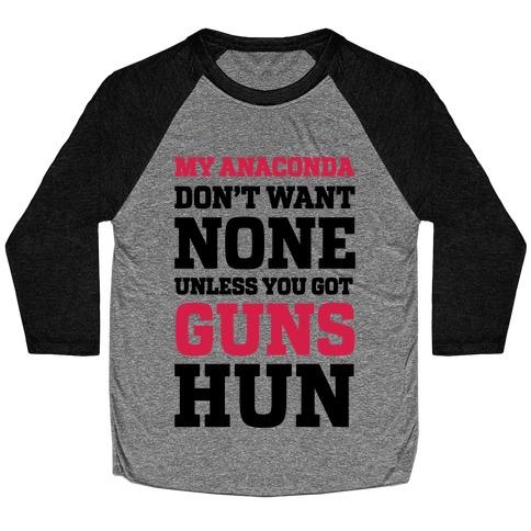 My Anaconda Don't Want None Unless You Got Guns Hun Baseball Tee