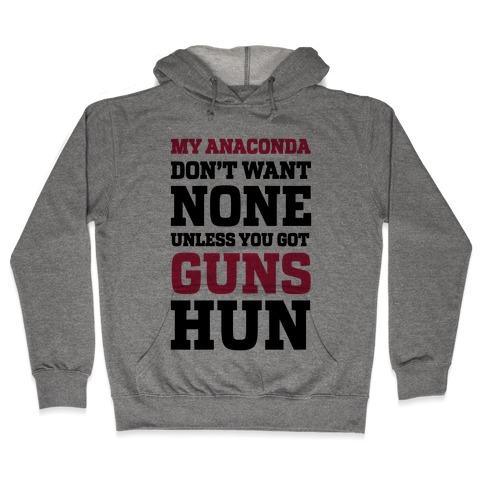 My Anaconda Don't Want None Unless You Got Guns Hun Hooded Sweatshirt