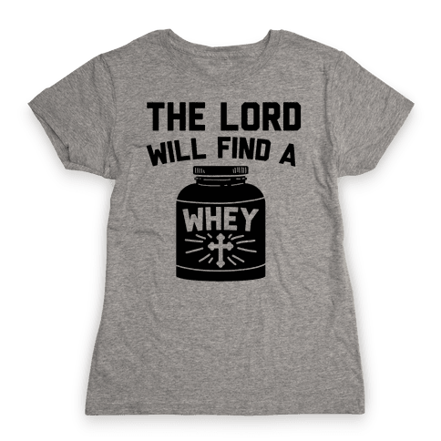 The Lord Will Find A Whey Womens T-Shirt