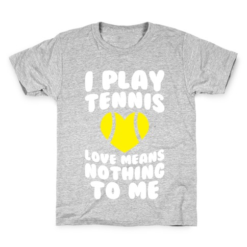 I Play Tennis (Love Means Nothing To Me) Kids T-Shirt