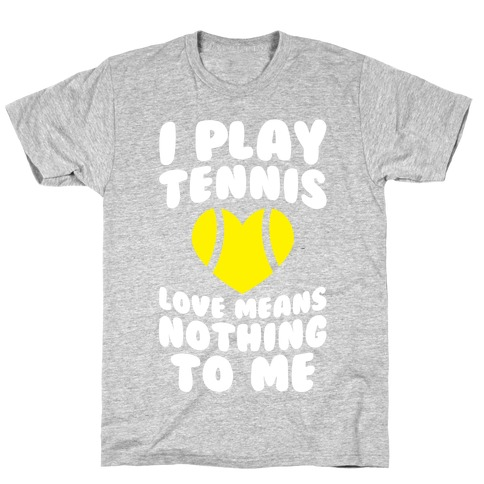 I Play Tennis (Love Means Nothing To Me) Mens T-Shirt