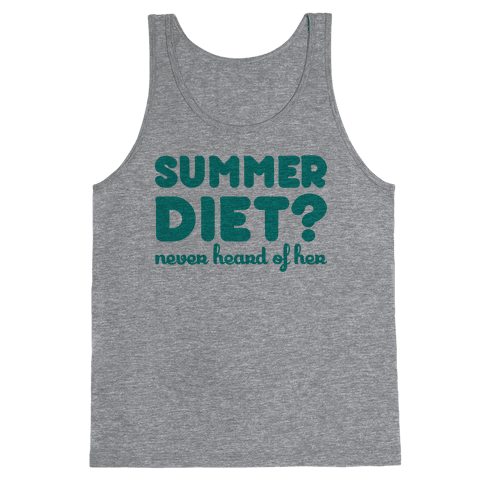 Summer Diet? Never Heard Of Her Tank Top