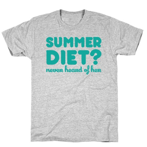 Summer Diet? Never Heard Of Her T-Shirt