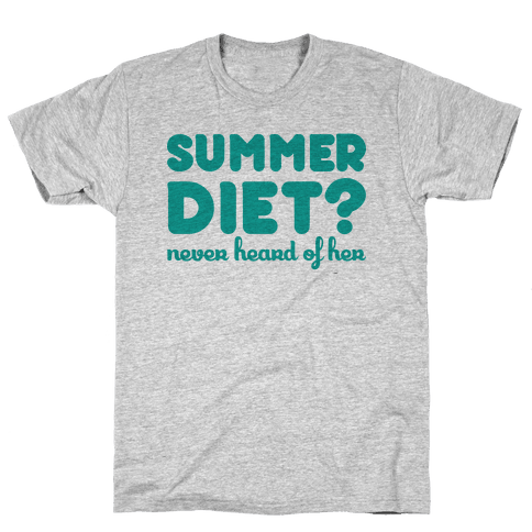 Summer Diet? Never Heard Of Her Mens T-Shirt