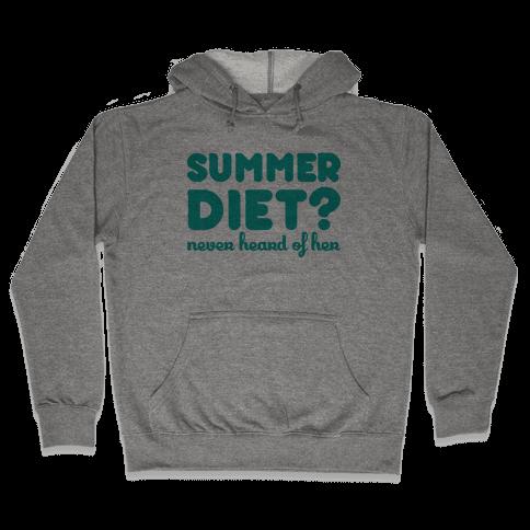 Summer Diet? Never Heard Of Her Hooded Sweatshirt