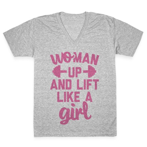 Woman Up And Lift Like A Girl V-Neck Tee Shirt