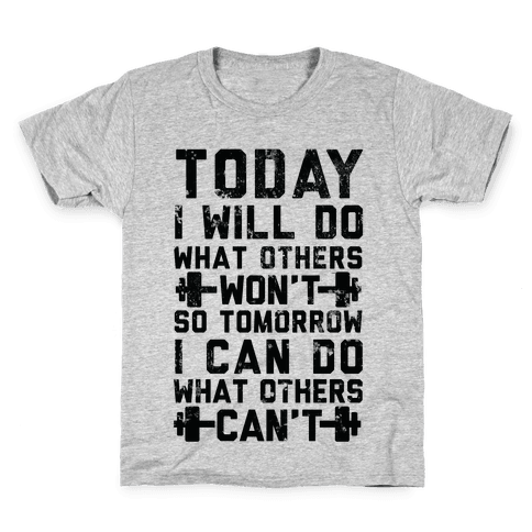 Today I Will Do What Others Won't So Tomorrow I Can Do What Others Can't Kids T-Shirt