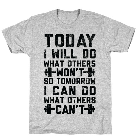 Today I Will Do What Others Won't So Tomorrow I Can Do What Others Can't T-Shirt