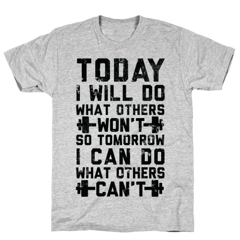 Today I Will Do What Others Won't So Tomorrow I Can Do What Others Can't Mens T-Shirt