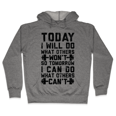 Today I Will Do What Others Won't So Tomorrow I Can Do What Others Can't Hooded Sweatshirt
