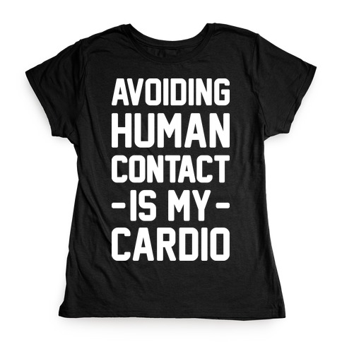 Avoiding Human Contact Is My Cardio Womens T-Shirt