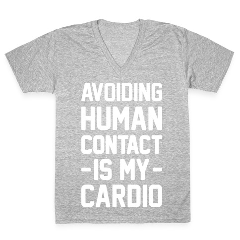 Avoiding Human Contact Is My Cardio V-Neck Tee Shirt
