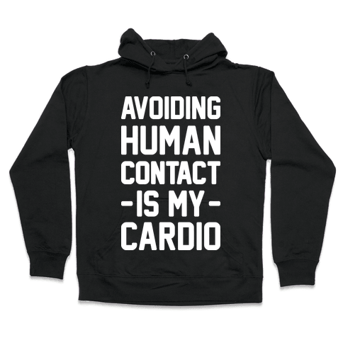 Avoiding Human Contact Is My Cardio Hooded Sweatshirt