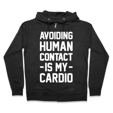 Avoiding Human Contact Is My Cardio Zip Hoodie