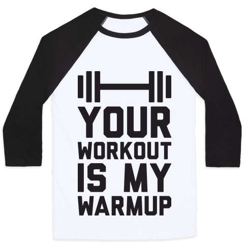 Your Workout Is My Warmup Baseball Tee