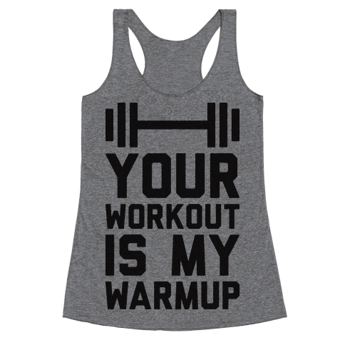 Your Workout Is My Warmup Racerback Tank Top