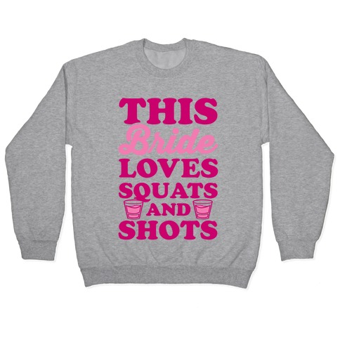 This Bride Loves Squats and Shots Pullover