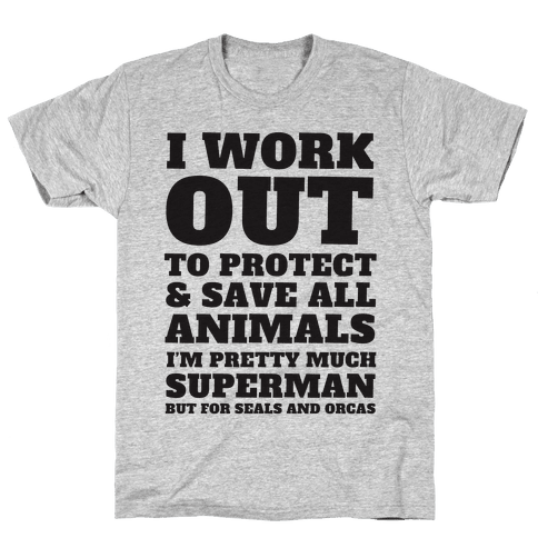 I Work Out To Protect All Animals Mens T-Shirt