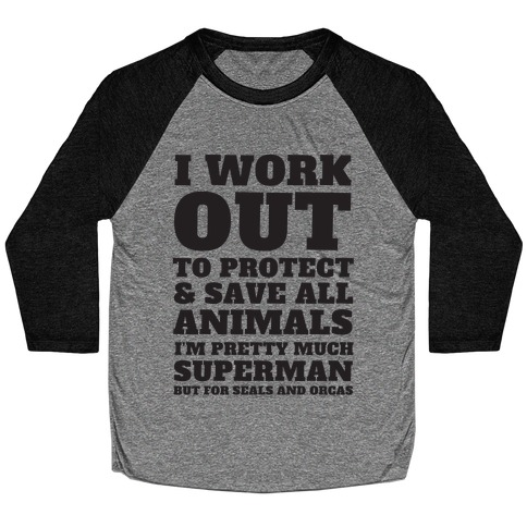 I Work Out To Protect All Animals Baseball Tee