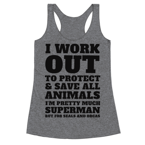 I Work Out To Protect All Animals Racerback Tank Top