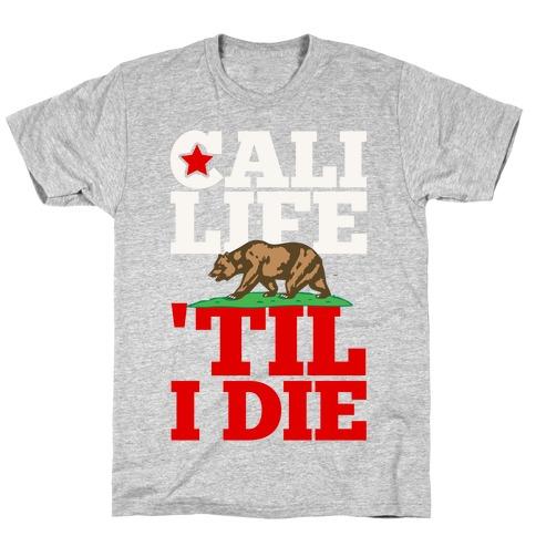 Cali Life 'Til I Die T-Shirt