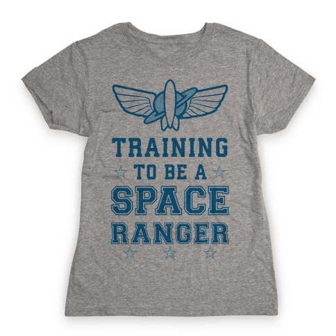 Training To be A Space Ranger Womens T-Shirt