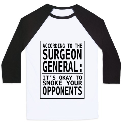 According to the Surgeon General:.. Baseball Tee
